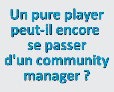 un pure player peut-il encore se passer d'un community manager
